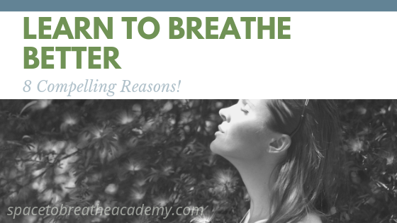8 Compelling Reasons to Learn to Breathe Better