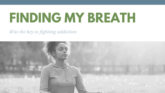 Finding My Breath was Key to Fighting Addiction