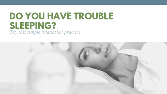 Do you have trouble sleeping?  Try this simple relaxation practice