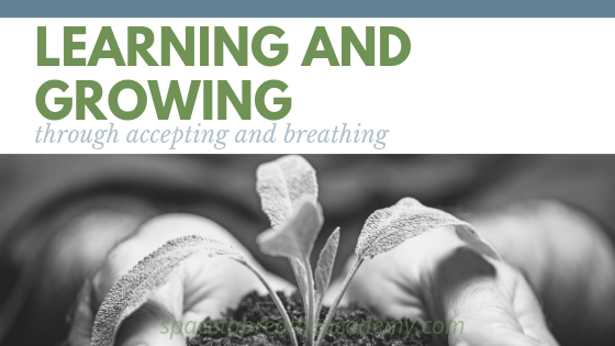Learning and Growing through accepting and breathing