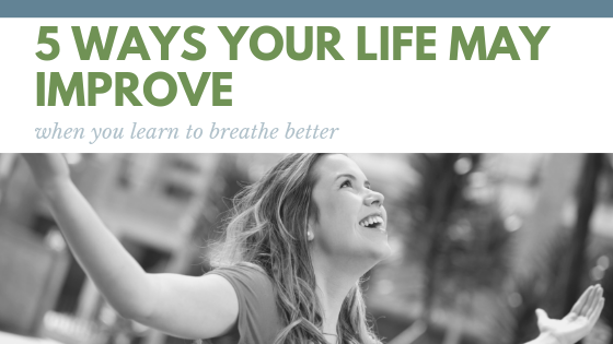 5 ways your life may improve when you learn to breathe better