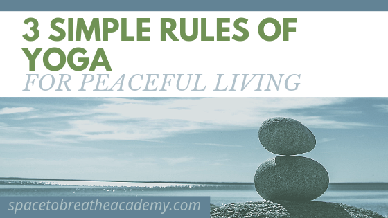 3 Simple Rules of Yoga for Peaceful Living