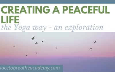 Creating a peaceful life the Yoga way – an exploration