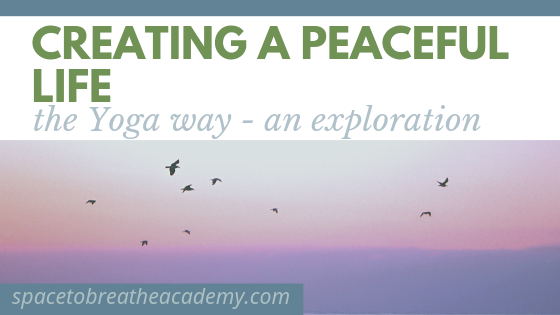 Creating a peaceful life the Yoga way – an exploration