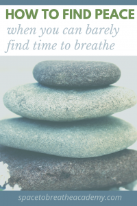 How to find peace when you can barely find time to breathe