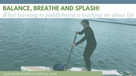 Balance, Breathe and Splash – What learning to paddleboard is teaching me about life