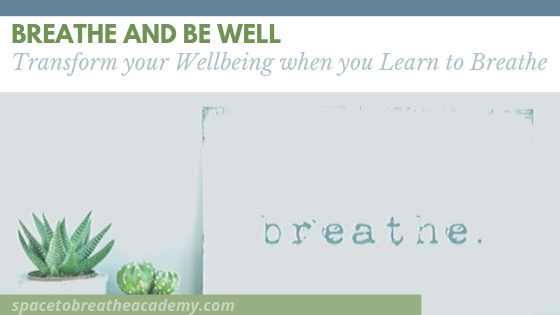 Breathe and Be Well – Transform your Wellbeing when you learn to Breathe