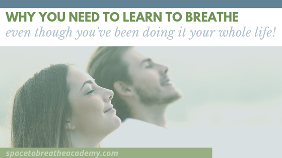 Why You Need to Learn to Breathe…even though you've been doing it your whole life!