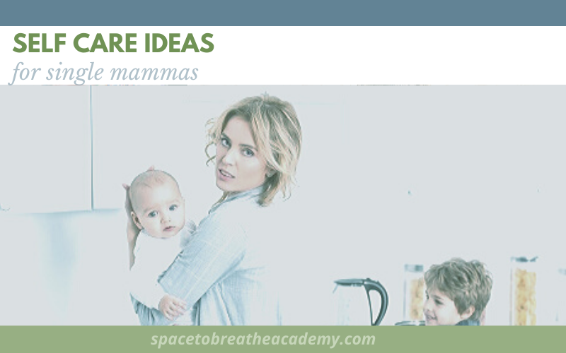 Self care ideas for busy single mammas