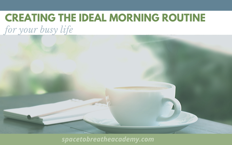 Creating the ideal morning routine for your life