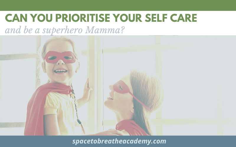 Can you prioritise Self Care and be a superhero Mamma?