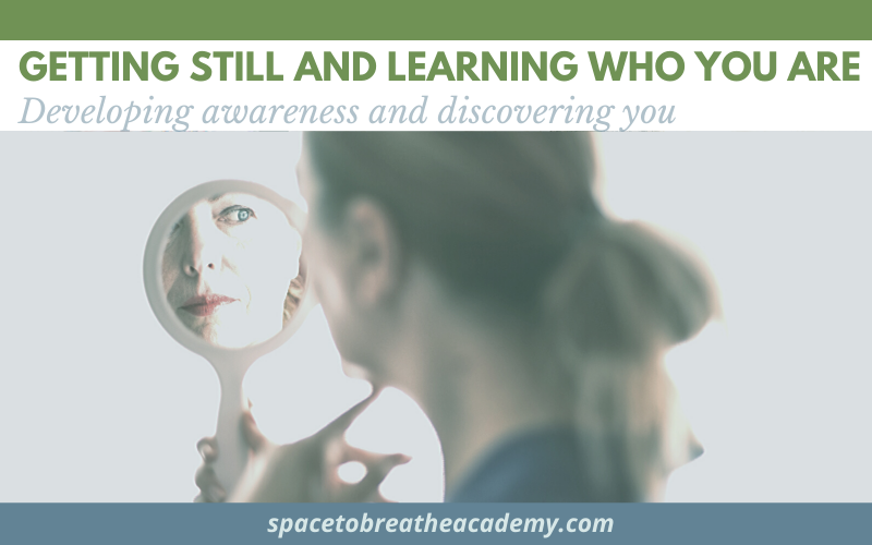 Getting still and learning who you are